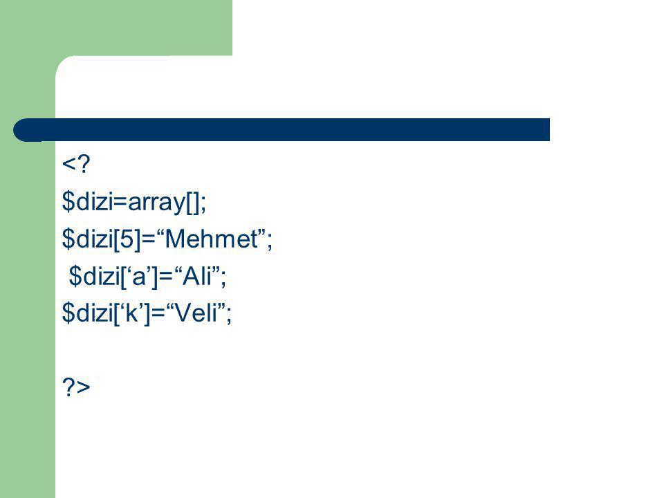< $dizi=array[]; $dizi[5]= Mehmet ; $dizi['a']= Ali ; $dizi['k']= Veli ; >